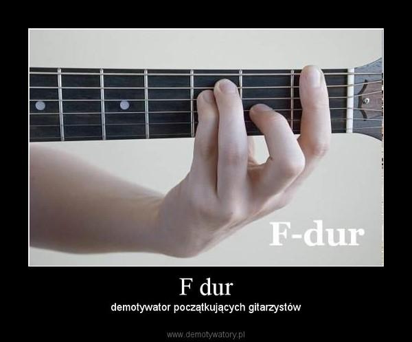 F dur – demotywator początkujących gitarzystów