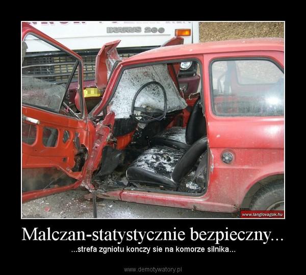 Malczan-statystycznie bezpieczny... – ...strefa zgniotu konczy sie na komorze silnika...
