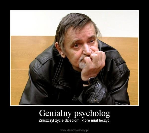 Genialny psycholog – Zniszczył życie dzieciom, które miał leczyć.