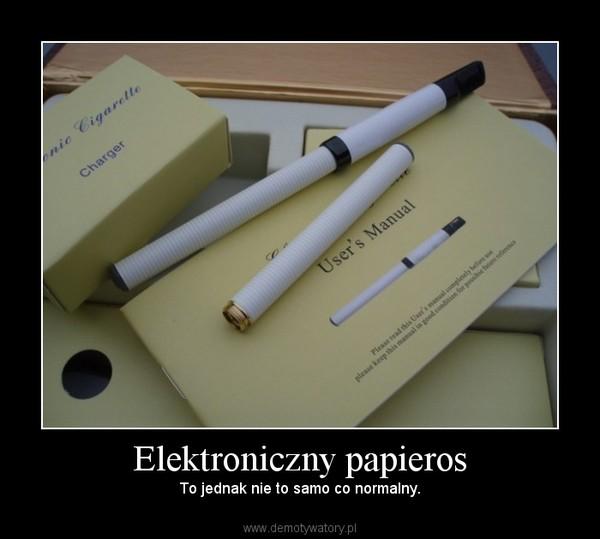 Elektroniczny papieros – To jednak nie to samo co normalny.