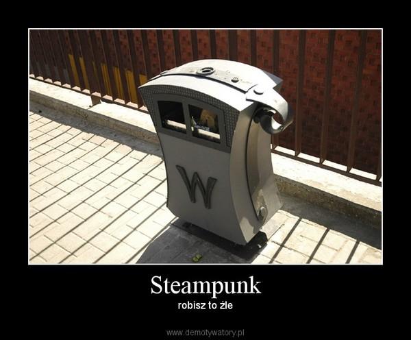 Steampunk – robisz to źle