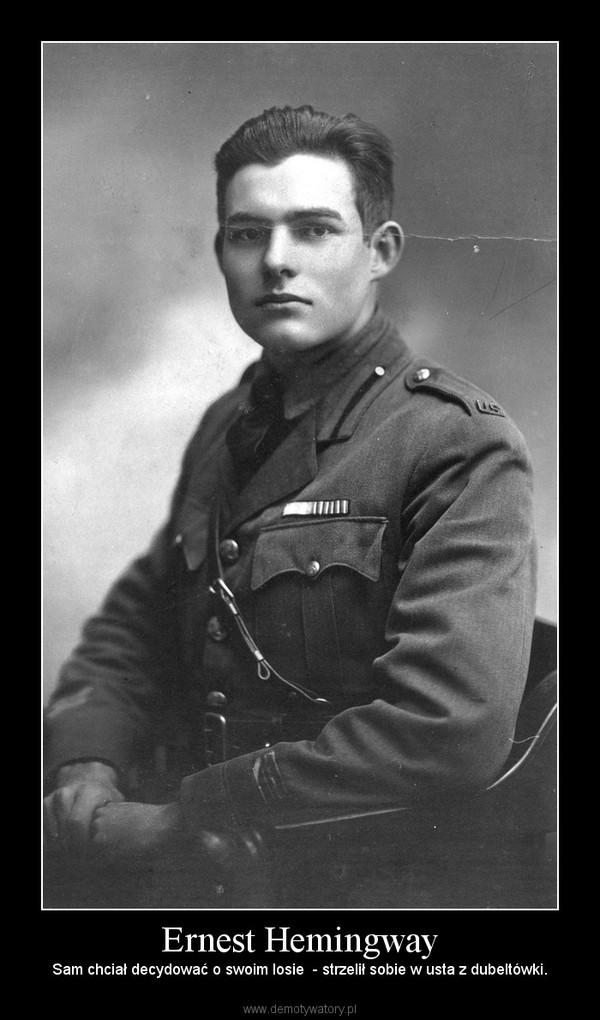 Ernest Hemingway – Sam chciał decydować o swoim losie  - strzelił sobie w usta z dubeltówki.