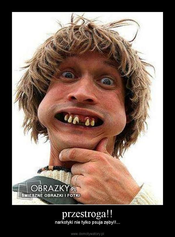 przestroga!! – narkotyki nie tylko psuja zęby!!...
