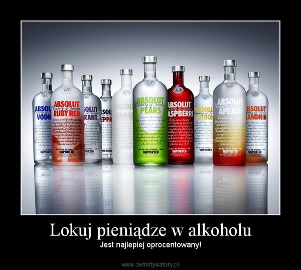 Lokuj pieniądze w alkoholu – Jest najlepiej oprocentowany!