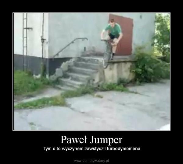 Paweł Jumper – Tym o to wyczynem zawstydzil turbodymomena