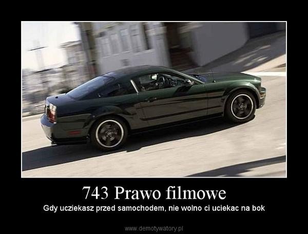 743 Prawo filmowe – Gdy ucziekasz przed samochodem, nie wolno ci uciekac na bok