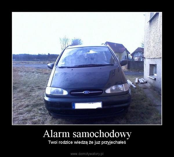 Alarm samochodowy – Twoi rodzice wiedzą że juz przyjechałeś