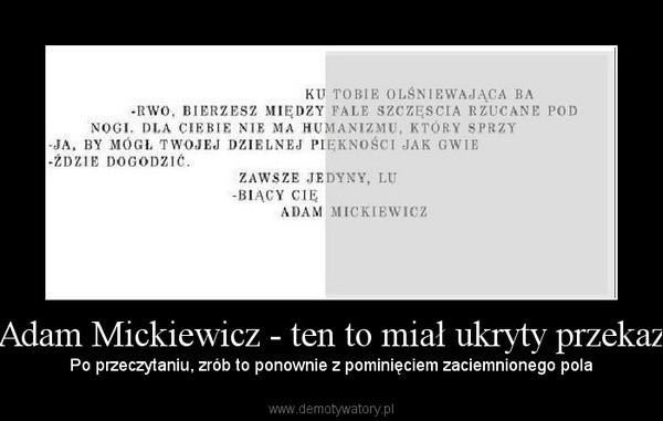 Adam Mickiewicz Ten To Miał Ukryty Przekaz Demotywatorypl