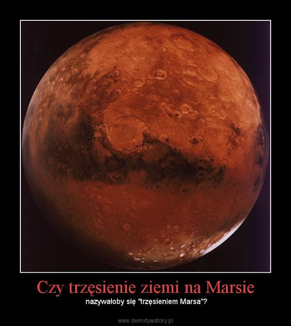 """Czy trzęsienie ziemi na Marsie –  nazywałoby się """"trzęsieniem Marsa""""?"""