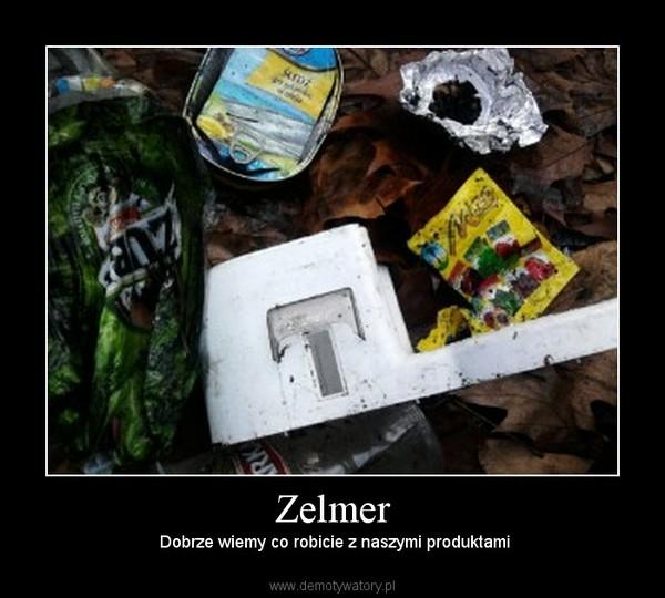 Zelmer –  Dobrze wiemy co robicie z naszymi produktami