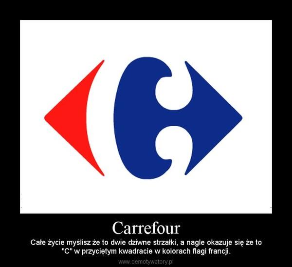 """Carrefour – Całe życie myślisz że to dwie dziwne strzałki, a nagle okazuje się że to""""C"""" w przyciętym kwadracie w kolorach flagi francji."""