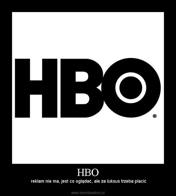 HBO –  reklam nie ma, jest co oglądać, ale za luksus trzeba placić