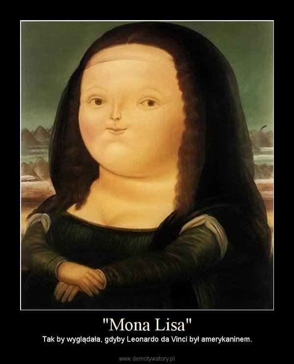 """""""Mona Lisa"""" – Tak by wyglądała, gdyby Leonardo da Vinci był amerykaninem."""