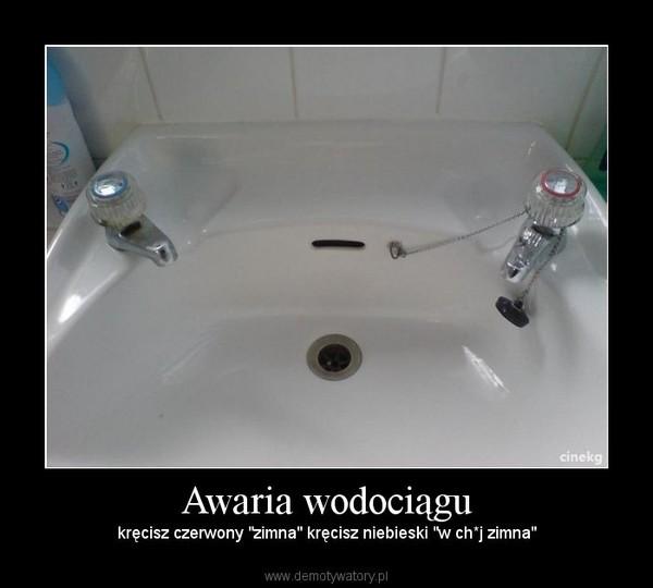 """Awaria wodociągu – kręcisz czerwony """"zimna"""" kręcisz niebieski """"w ch*j zimna"""""""