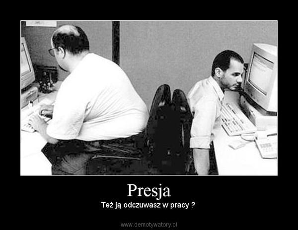 Presja – Też ją odczuwasz w pracy ?