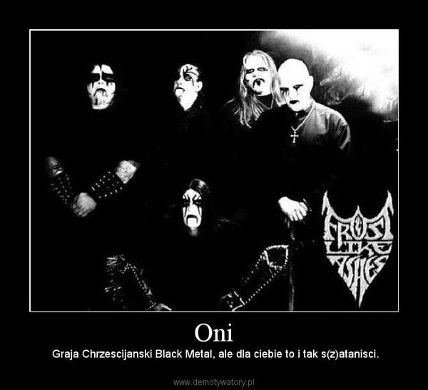 Oni –  Graja Chrzescijanski Black Metal, ale dla ciebie to i tak s(z)atanisci.