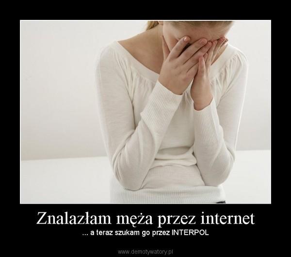 Znalazłam męża przez internet – ... a teraz szukam go przez INTERPOL