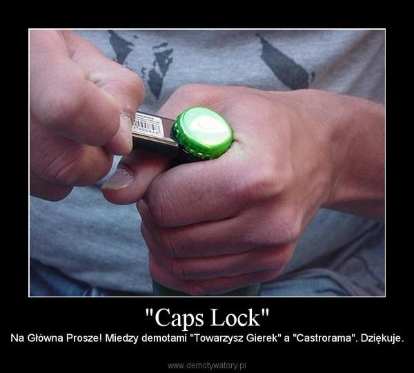 """""""Caps Lock"""" – Na Główna Prosze! Miedzy demotami """"Towarzysz Gierek"""" a """"Castrorama"""". Dziękuje."""