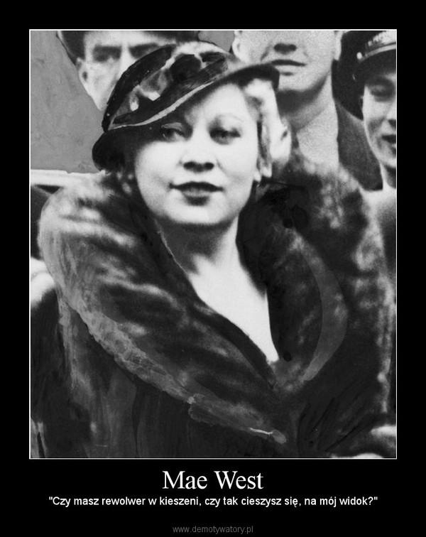 """Mae West – """"Czy masz rewolwer w kieszeni, czy tak cieszysz się, na mój widok?"""""""