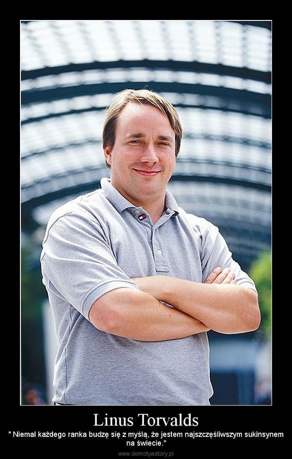 """Linus Torvalds – """" Niemal każdego ranka budzę się z myślą, że jestem najszczęśliwszym sukinsynemna świecie."""""""
