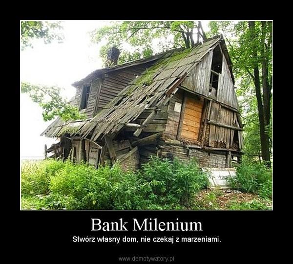 Bank Milenium – Stwórz własny dom, nie czekaj z marzeniami.