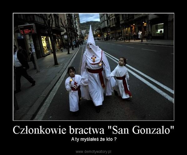 """Członkowie bractwa """"San Gonzalo"""" –  A ty myślałeś że kto ?"""