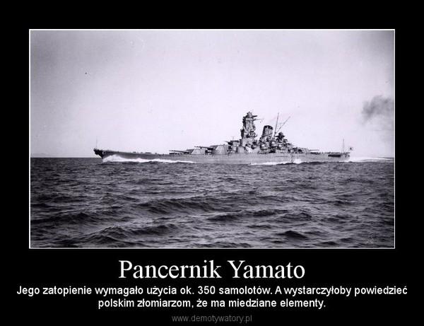 Pancernik Yamato – Jego zatopienie wymagało użycia ok. 350 samolotów. A wystarczyłoby powiedziećpolskim złomiarzom, że ma miedziane elementy.