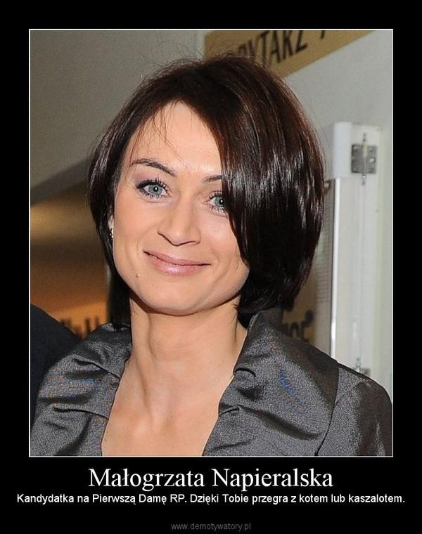 Małogrzata Napieralska – Kandydatka na Pierwszą Damę RP. Dzięki Tobie przegra z kotem lub kaszalotem.