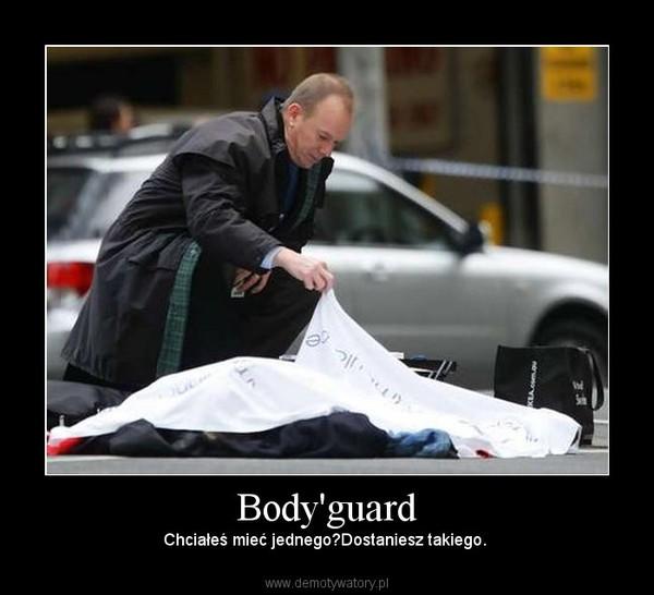 Body'guard – Chciałeś mieć jednego?Dostaniesz takiego.