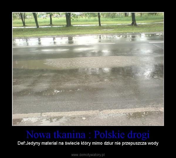 Nowa tkanina : Polskie drogi – Def:Jedyny material na świecie który mimo dziur nie przepuszcza wody