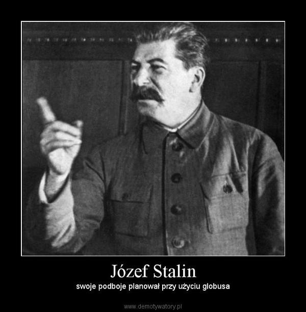 Józef Stalin – swoje podboje planował przy użyciu globusa