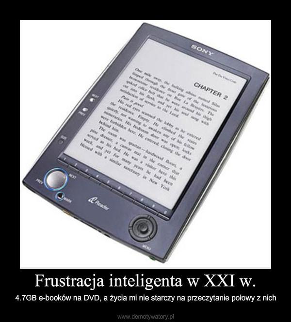 Frustracja inteligenta w XXI w. – 4.7GB e-booków na DVD, a życia mi nie starczy na przeczytanie połowy z nich