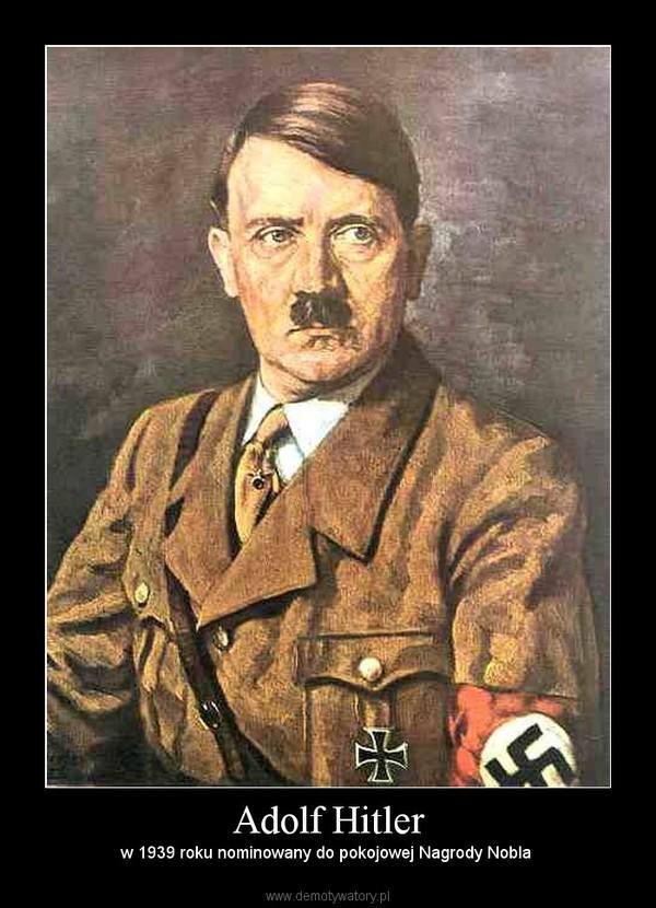 Adolf Hitler – w 1939 roku nominowany do pokojowej Nagrody Nobla