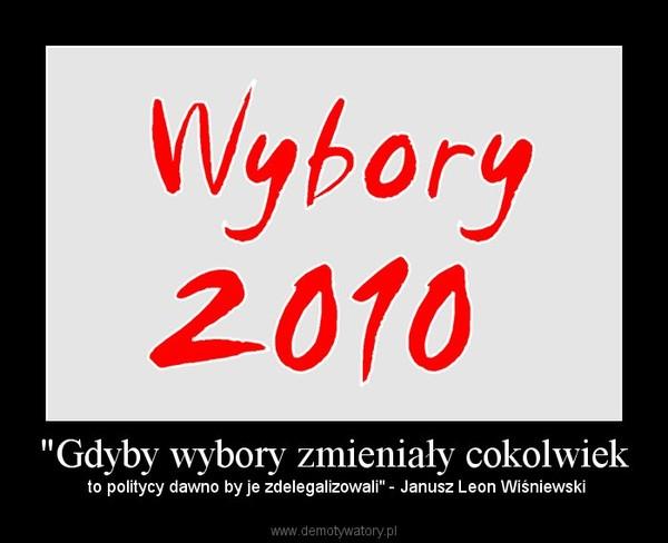 """""""Gdyby wybory zmieniały cokolwiek –  to politycy dawno by je zdelegalizowali"""" - Janusz Leon Wiśniewski"""