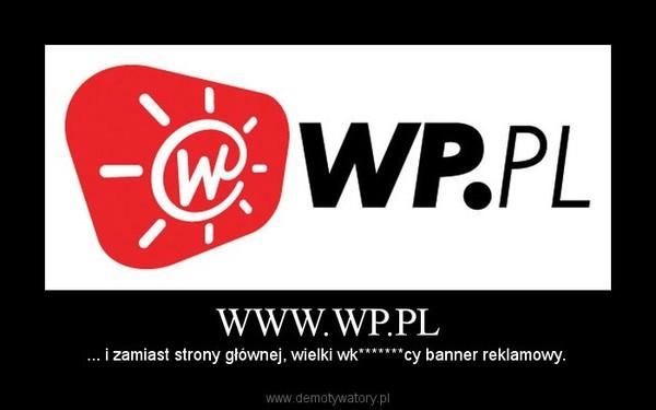 WWW.WP.PL – ... i zamiast strony głównej, wielki wk*******cy banner reklamowy.