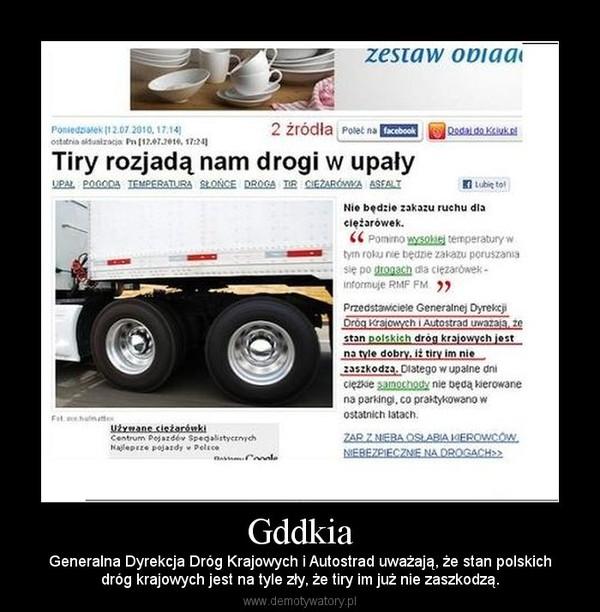 Gddkia – Generalna Dyrekcja Dróg Krajowych i Autostrad uważają, że stan polskichdróg krajowych jest na tyle zły, że tiry im już nie zaszkodzą.