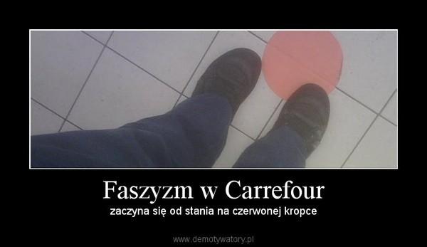 Faszyzm w Carrefour – zaczyna się od stania na czerwonej kropce