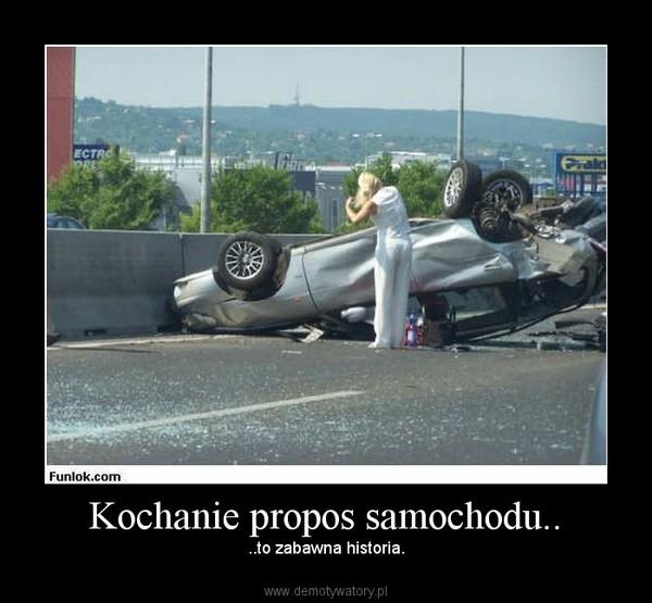 Kochanie propos samochodu.. – ..to zabawna historia.