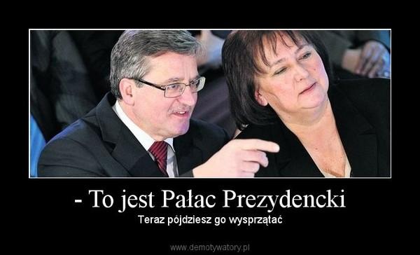 - To jest Pałac Prezydencki – Teraz pójdziesz go wysprzątać