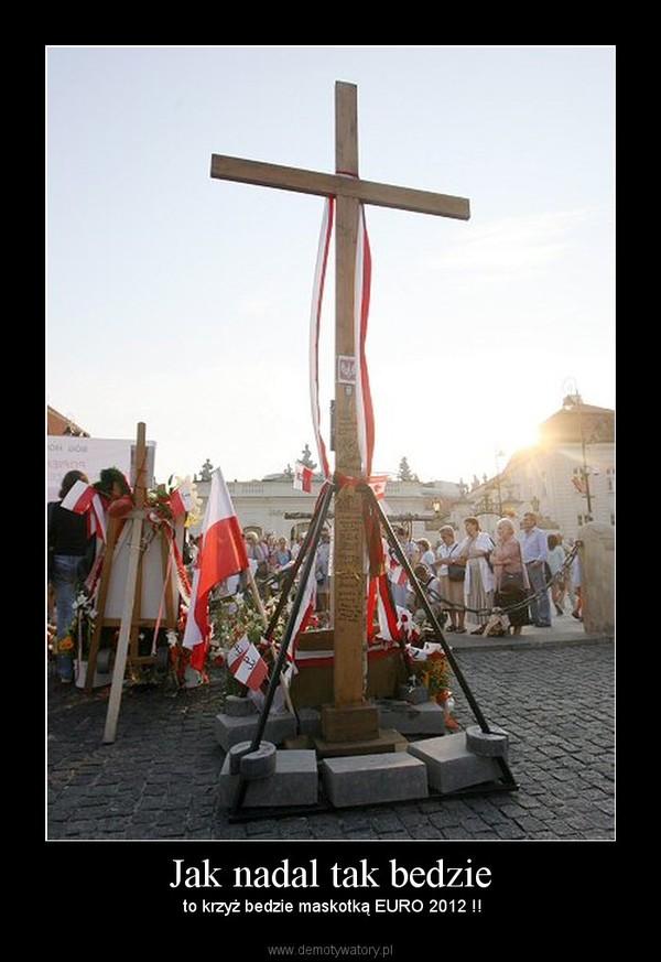 Jak nadal tak bedzie –  to krzyż bedzie maskotką EURO 2012 !!