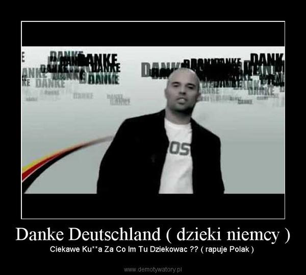 Danke Deutschland ( dzieki niemcy ) – Ciekawe Ku**a Za Co Im Tu Dziekowac ?? ( rapuje Polak )