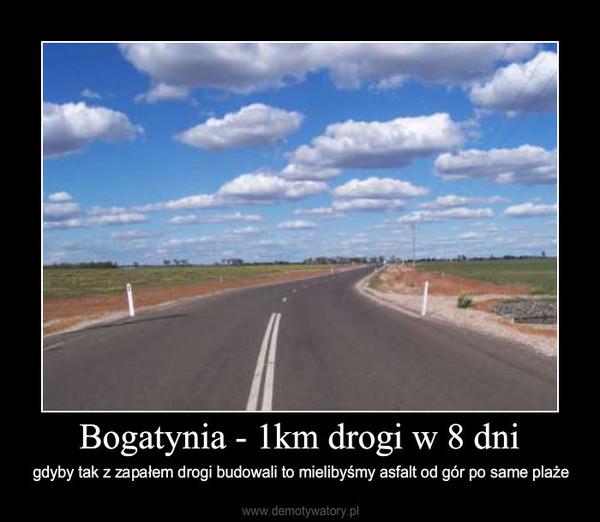 Bogatynia - 1km drogi w 8 dni – gdyby tak z zapałem drogi budowali to mielibyśmy asfalt od gór po same plaże
