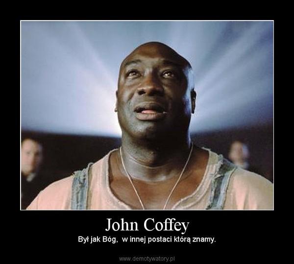 John Coffey – Był jak Bóg,  w innej postaci którą znamy.