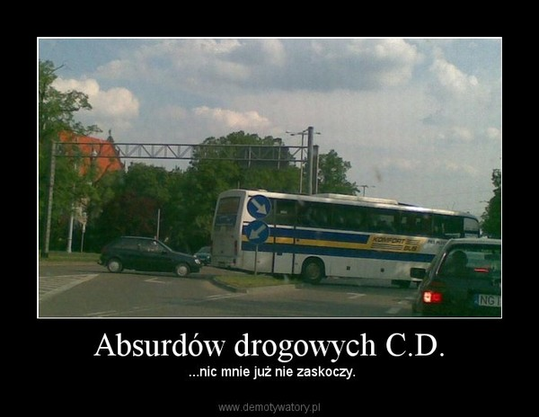 Absurdów drogowych C.D. –  ...nic mnie już nie zaskoczy.