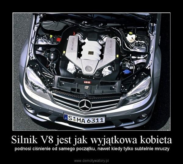 Silnik V8 jest jak wyjątkowa kobieta –  podnosi ciśnienie od samego początku, nawet kiedy tylko subtelnie mruczy