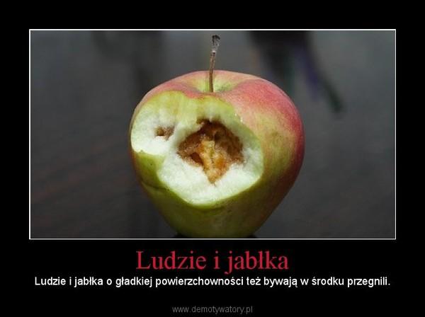 Ludzie i jabłka – Ludzie i jabłka o gładkiej powierzchowności też bywają w środku przegnili.