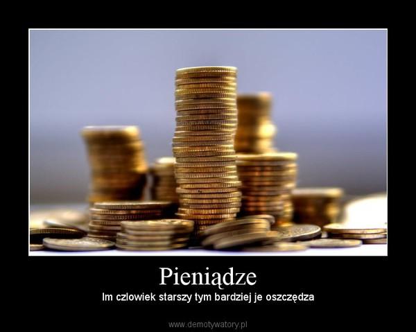 Pieniądze – Im czlowiek starszy tym bardziej je oszczędza