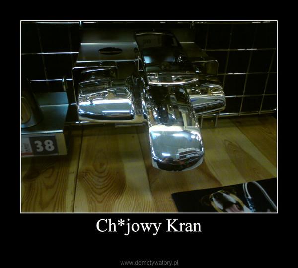 Ch*jowy Kran –