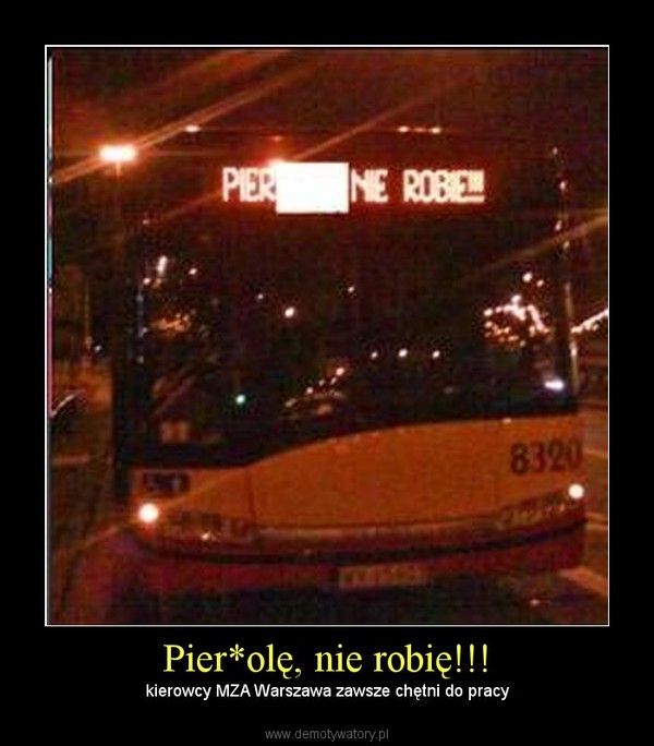 Pier*olę, nie robię!!! –  kierowcy MZA Warszawa zawsze chętni do pracy