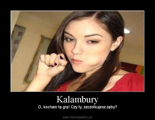 Kalambury – O, kocham tą grę! Czy ty..szczotkujesz zęby?